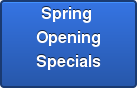 Spring  Opening  Specials